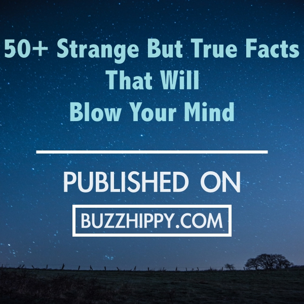 Strange But True Facts That Will Blow Your Mind